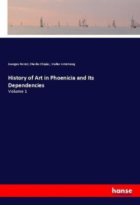 History of Art in Phoenicia and Its Dependencies, Georges Perrot, Charles Chipiez, Walter Armstrong