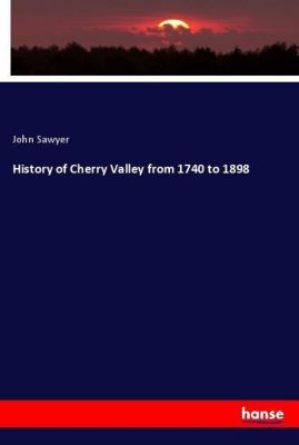 History of Cherry Valley from 1740 to 1898, John Sawyer