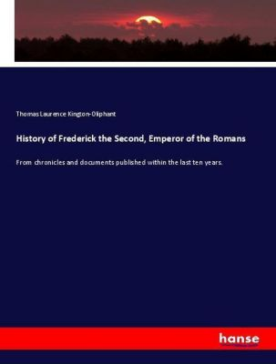 History of Frederick the Second, Emperor of the Romans, Thomas Laurence Kington-Oliphant
