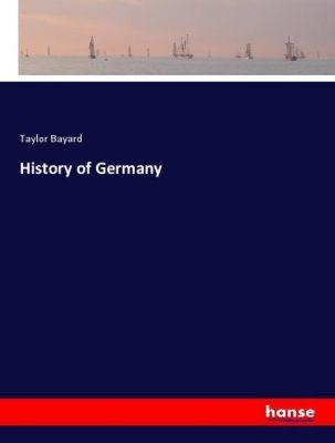 History of Germany, Taylor Bayard