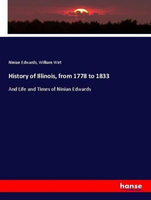 History of Illinois, from 1778 to 1833, Ninian Edwards, William Wirt