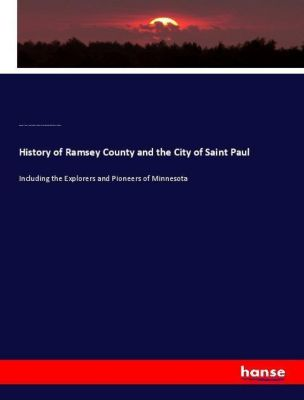 History of Ramsey County and the City of Saint Paul, George E. Warner, John Fletcher Williams, Edward Duffield Neill, Charles M. Foote