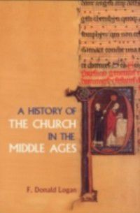 History of the Church in the Middle Ages, F. Donald Logan