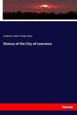 History of the City of Lawrence, Jonathan Franklin Chesley Hayes