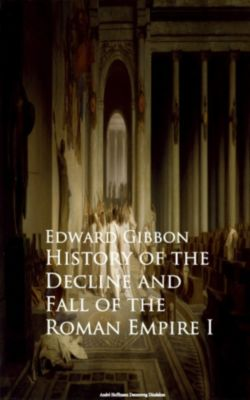 History of the Decline and Fall of the Roman Empire I, Edward Gibbon