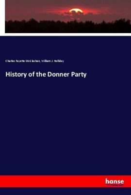 History of the Donner Party, Charles Fayette McGlashan, William J. Holliday