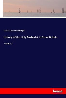 History of the Holy Eucharist in Great Britain, Thomas Edward Bridgett