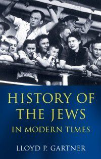 History of the Jews in Modern Times, Lloyd P. Gartner