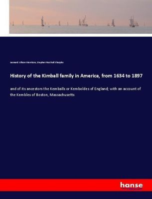 History of the Kimball family in America, from 1634 to 1897, Leonard Allison Morrison, Stephen Paschall Sharples