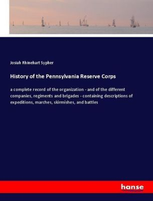 History of the Pennsylvania Reserve Corps, Josiah Rhinehart Sypher
