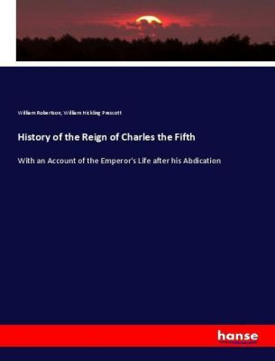 History of the Reign of Charles the Fifth, William Robertson, William Hickling Prescott