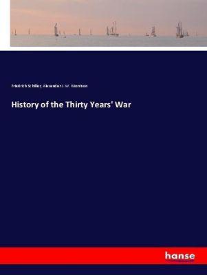 History of the Thirty Years' War, Friedrich Schiller, Alexander J. W. Morrison
