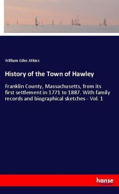 History of the Town of Hawley, William Giles Atkins