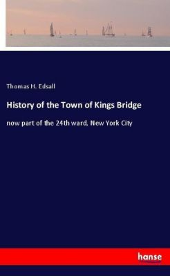 History of the Town of Kings Bridge, Thomas H. Edsall