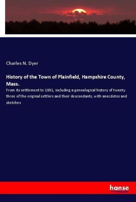 History of the Town of Plainfield, Hampshire County, Mass., Charles N. Dyer