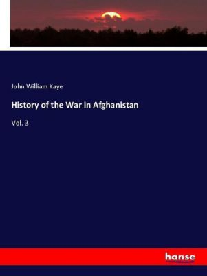 History of the War in Afghanistan, John William Kaye