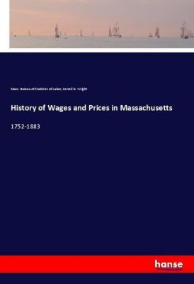 History of Wages and Prices in Massachusetts, Mass. Bureau of Statistics of Labor, Carroll D. Wright