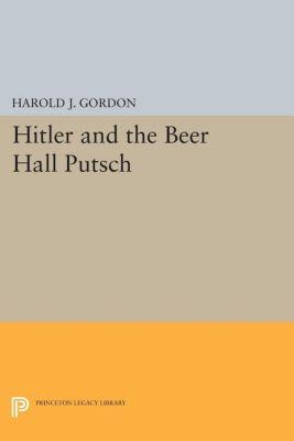 Hitler and the Beer Hall Putsch, Harold J. Gordon