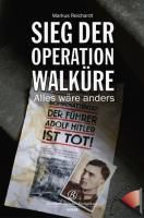 Hitler tot! Sieg der Operation Walküre, Markus Reichardt