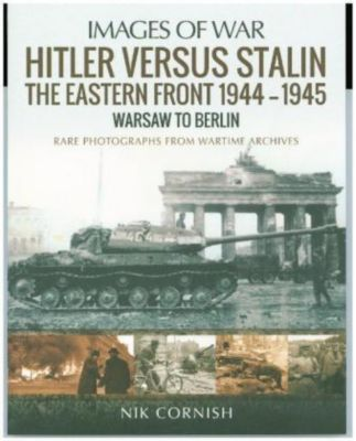 Hitler versus Stalin: The Eastern Front 1944-1945: Warsaw to Berlin, Nik Cornish