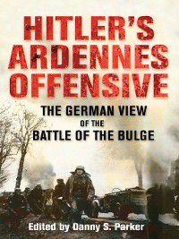 Hitler's Ardennes Offensive, Danny S. Parker