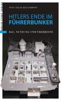 Hitlers Ende im Führerbunker, Sven Felix Kellerhoff