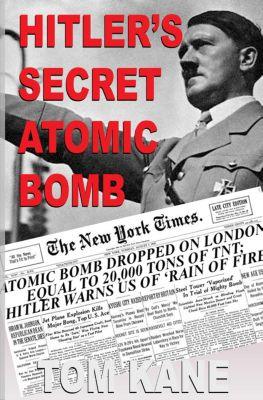 Hitler's Secret Atomic Bomb, Tom Kane