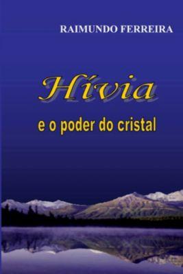Hívia E O Poder Do Cristal, Raimundo Ferreira da Silva