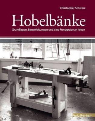 Hobelbänke - Christopher Schwarz |