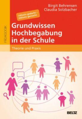 hochbegabung und pädagogische praxis: Grundwissen Hochbegabung in der Schule, Claudia Solzbacher, Birgit Behrensen