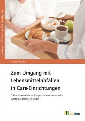 Hochschulschriften zur Nachhaltigkeit: Zum Umgang mit Lebensmittelabfällen in Care-Einrichtungen, Christine Göbel
