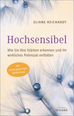 Hochsensibel - Wie Sie Ihre Stärken erkennen und Ihr wirkliches Potenzial entfalten, Eliane Reichardt