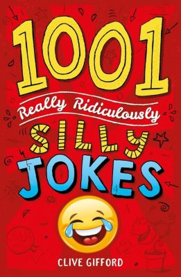Hodder Children's Books: 1001 Really Ridiculously Silly Jokes, Clive Gifford
