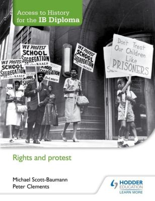 Hodder Education: Access to History for the IB Diploma: Rights and protest, Michael Scott-Baumann, Peter Clements