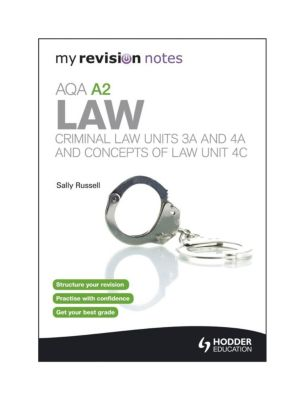 Hodder Education: My Revision Notes: AQA A2 Law: Criminal Law Units 3A and 4A and Concepts of Law Unit 4C, Sally Russell