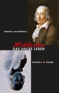 Hölderlin - Das halbe Leben - Jürgen K. Hultenreich |