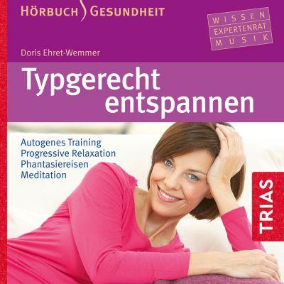 Hörbuch Gesundheit: Typgerecht entspannen, Doris Ehret-Wemmer