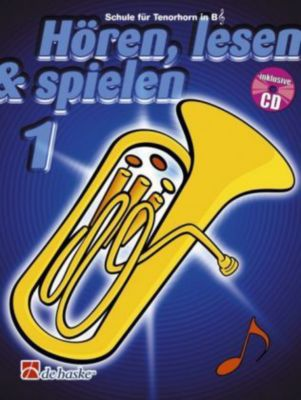 Hören, lesen & spielen, Schule für Tenorhorn / Euphonium in B (TC), m. Audio-CD, Tijmen Botma, Jaap Kastelein