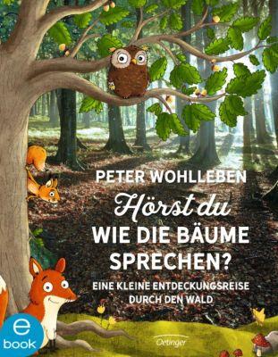 Hörst du, wie die Bäume sprechen? Eine kleine Entdeckungsreise durch den Wald, Peter Wohlleben