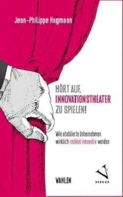 Hört auf, Innovationstheater zu spielen!, Jean-Philippe Hagmann