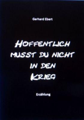Hoffentlich musst du nicht in den Krieg, Gerhard Ebert
