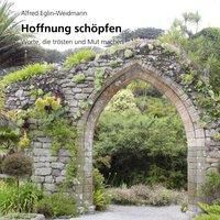 Hoffnung schöpfen - Alfred Eglin-Weidmann |
