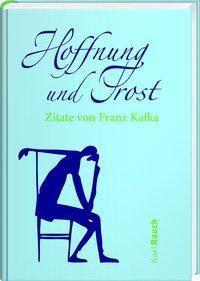 Hoffnung und Trost - Franz Kafka |