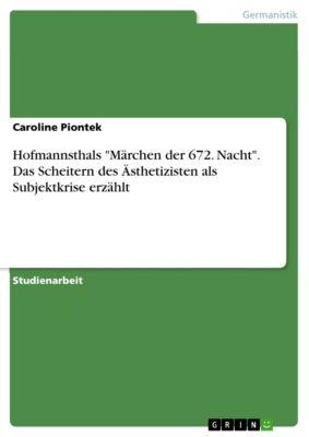 Hofmannsthals Märchen der 672. Nacht. Das Scheitern des Ästhetizisten als Subjektkrise erzählt, Caroline Piontek
