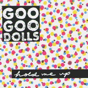 Hold Me Up, The Goo Goo Dolls