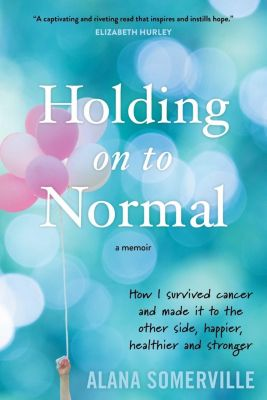Holding on to Normal, Alana Somerville
