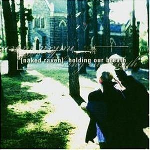 Holding our breath, Naked Raven