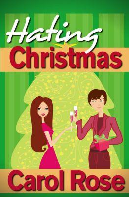 Holiday Romance: Hating Christmas (Holiday Romance, #1), Carol Rose