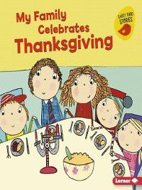 Holiday Time (Early Bird Stories ™): My Family Celebrates Thanksgiving, Lisa Bullard