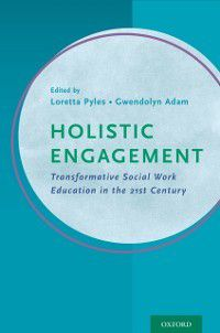 Holistic Engagement: Transformative Social Work Education in the 21st Century